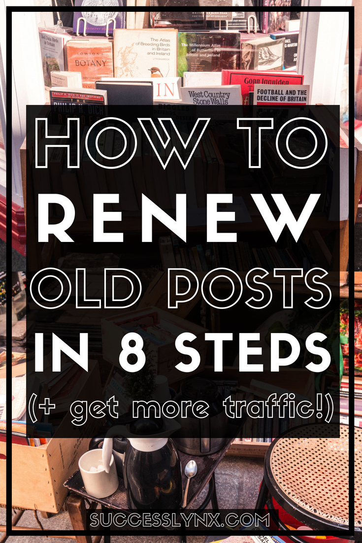 How to Improve Your Old Content: 8 Easy Steps to Renew Older Posts & Articles to improve SEO, user experience, and get more traffic!